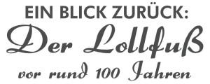 Ein Blick zurück: Der Lollfuß vor rund 100 Jahren (Der Name der Ausstellung in gestalteter Schrift)